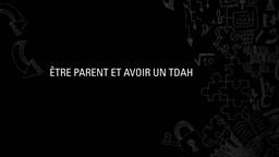 Le rôle de parent présente des défis énormes pour les adultes atteints de TDAH.